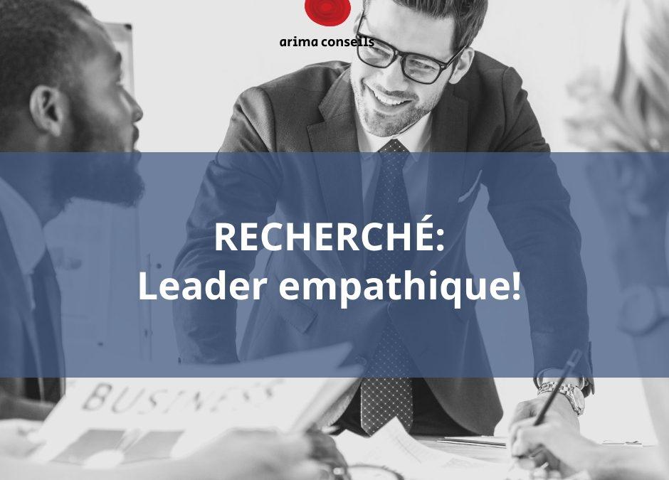 RECHERCHÉ: leader empathique!