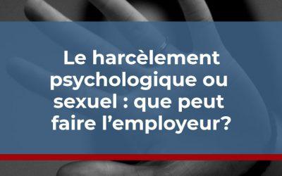 Le harcèlement psychologique ou sexuel : que peut faire l'employeur?