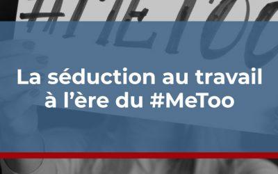 La séduction au travail à l'ère du #MeToo