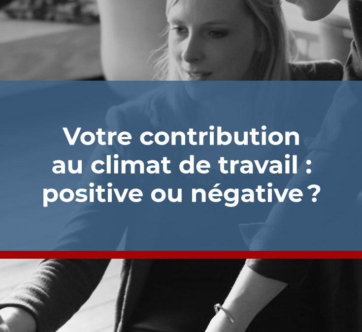 Votre contribution au climat de travail: positive ou négative?