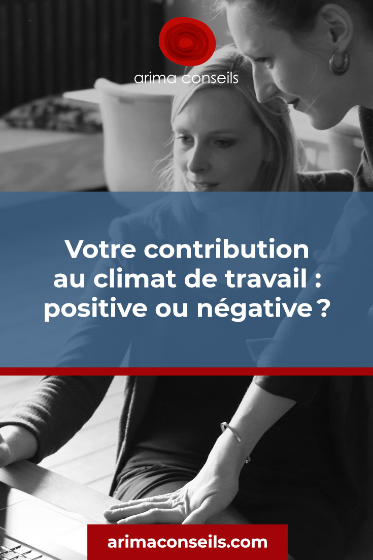 Votre contribution au climat de travail : positive ou négative?