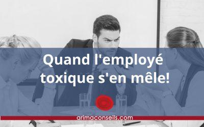 Quand l'employé toxique s'en mêle ! - Blogue Arima Conseils