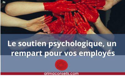 Le soutien psychologique, un rempart pour vos employés | Blogue Arima Conseils