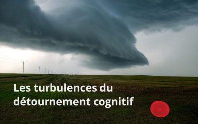 Les turbulences du détournement cognitif